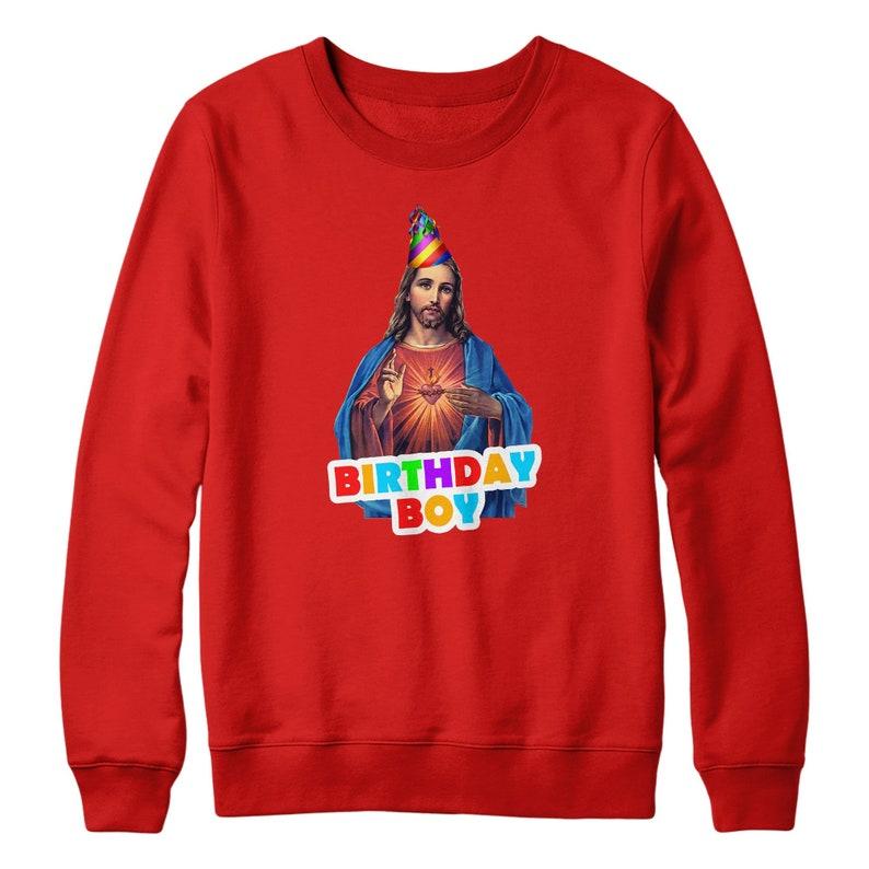 29c730afe Birthday Boy Sweatershirt Funny Christmas Jumper Jesus