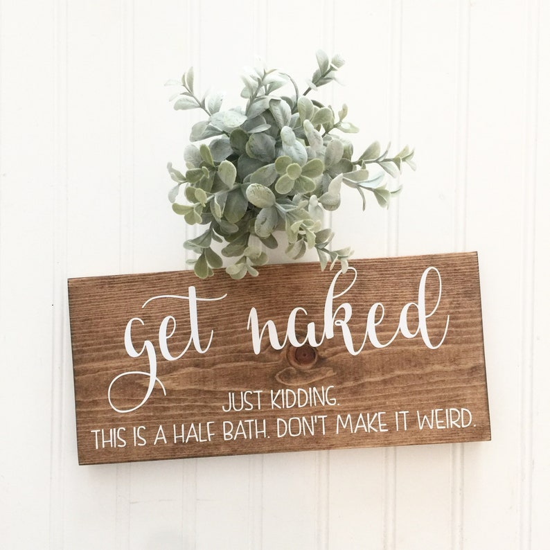 Get Naked Just Kidding This is a Half Bath Wood Sign Funny Bathroom Farmhouse Sign