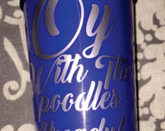 "Custom ""Oy To The Poodles Already!,"" Gilmore Girls Inspired 16 oz Double Walled Coffee Tumbler"
