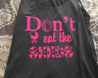Don't Eat the Watermelon Seeds Maternity Tank Top