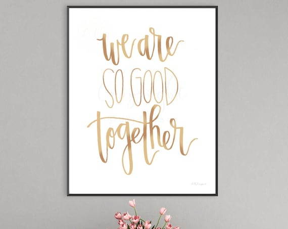We Are So Good Together, Champaigne Sign, Anniversary Gift, Valentines Gift, Housewarming Gift Printable Sign, We're So Good Together, Sign