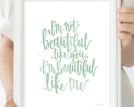 I'm Not Beautiful Like You, I'm Beautiful Like Me, Calligraphy, Inspiring Printable, Calligraphy Art, Quote, Quotes, Saying, Printable Signs