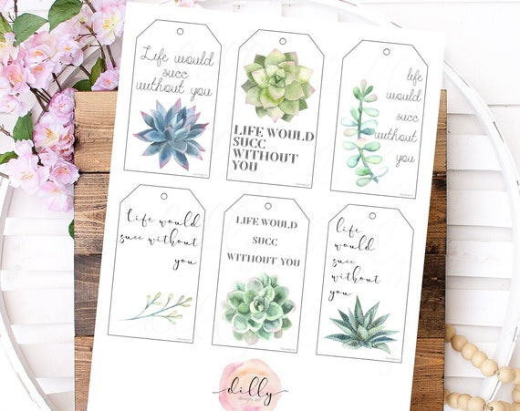 Life Would Succ Without You, Succulent Gift Tags, Succulent Gift, Succulent Printables, Cute Gift Ideas, Teacher Gift, Neighbor Gift, Friend