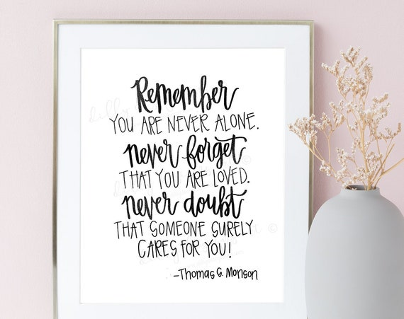 You Are Never Alone, Calligraphy, Thomas S Monson, Someone Cares For You, President Monson, Calligraphy Quote, Young Womens, Relief Soceity