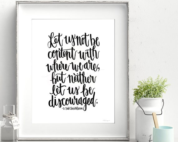 Let Us Not Be Content With Where We Are But Neither Let Us Be Discouraged, Inspirational Art, Relief Society, Inspirational Printable, Art