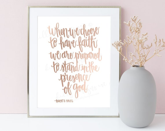 Presence of God, Calligraphy, Choose To Have Faith, Robert D Hales, Have Faith, Faith Quote, Printable Quote, Young Womens, Relief Society