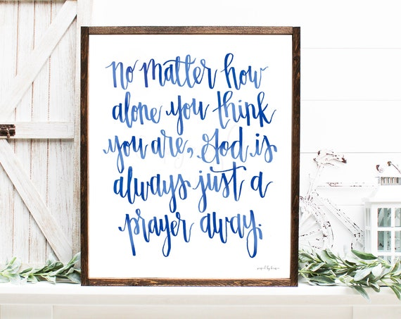 God Is Just A Prayer Away, No Matter How Alone You Think You Are, Calligraphy Printable, Blue Decor, Blue Printable, Faith Quotes, God Quote