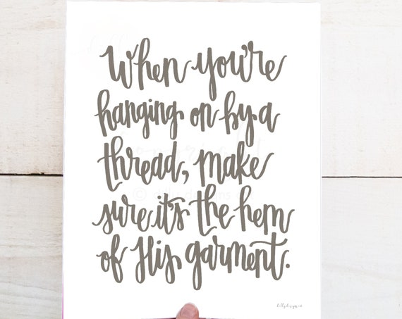 When You're Hanging On By A Thread, Make Sure It's The Hem Of His Garment, Printable Calligraphy, Dovetail Gray, Inspirational Sign, Christ