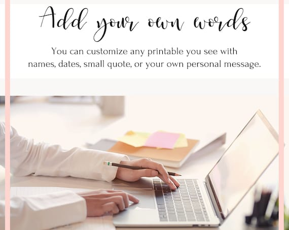 Add Your Own Words. You can customize any printable you see with names, dates, small quote, or your own personal message. Personalized Gift