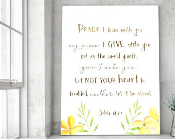 John 14:27, Peace I Leave With You, My Peace I Give Unto You, Let Not Your Heart Be Troubled, Neither Let It Be Afraid, Scripture Art, Quote