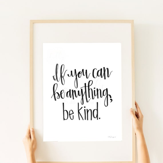 If You Can Be Anything, Be Kind, Calligraphy Art, Printable Art, Printable Quote, Downloadable, Be Kind Sign, Inspirational Gift, Inspiring