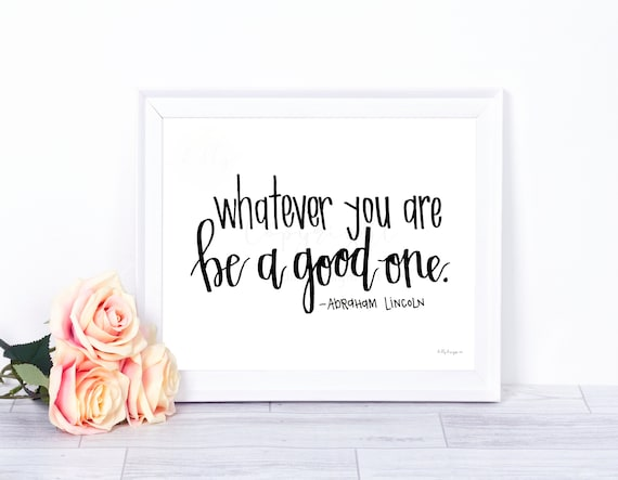 Whatever You Are, Be A Good One, Abraham Lincoln, Quotes, Printable Quotes, Quote Wall Art, Inspiritational Sign, Inspiring Quotes, Famous