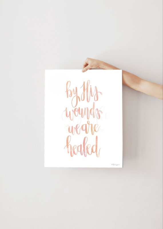 By His wounds we are healed, Calligraphy Art, Hand Calligraphy, Lettering Art, Blush Peach, Religious Quote, Christian Quote, Uplifiting Art