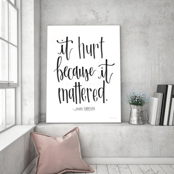 It Hurt Because It Mattered, Grief Printable, Printable Sign, Grief Quote, John Green, Printable Quote, Author Quote, Sympathy Gift, Print