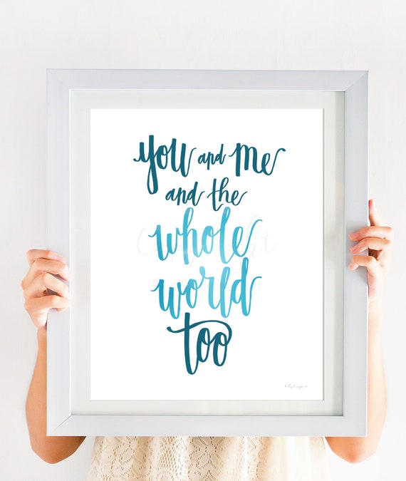 You And Me And The Whole World Too, Calligraphy, Printable Sign, Printable Wall Art, Calligraphy Printable, Calligraphy Decor, Housewarming