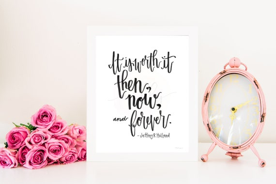 It's Worth It Then Now and Forever, Calligaphy Quote, Printable Quote, Calligraphy Sign, Quotes, Printable Wall Art, Inspirational Art, LDS