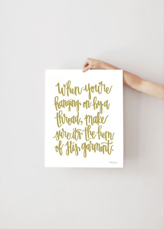 When You're Hanging On By A Thread, Make Sure It's The Hem Of His Garment, Gold Calligraphy, Calligraphy Wall Art, Memorial Quote, Obstacles