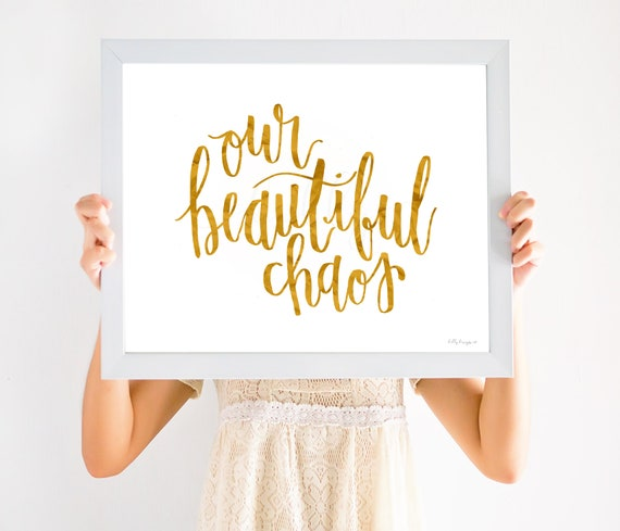 Our Beautiful Chaos, Calligraphy, Beautiful Chaos Sign, Gold Foil, Gold Foil Printable, Calligraphy Sign, Signs, Decorative Signs, Decor