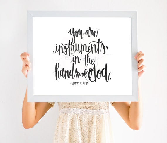 You Are Instruments In The Hands Of God, Calligraphy Art, Calligraphy Quote, James E Faust, Church of Jesus Christ, Apostles, God Quotes
