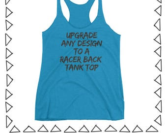 Tank Top Upgrade-- Upgrade any Tee design to a Ladies Racer back Tank Top
