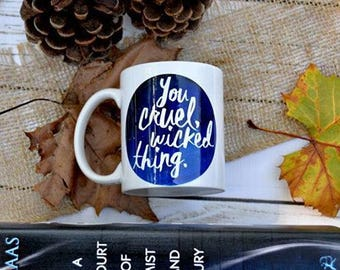 You Cruel Wicked Thing Mug - Court of Mist and Fury mug, A Court of Thorns and Roses, Rhysand, Feyre, book mug, Sarah J Maas acotar