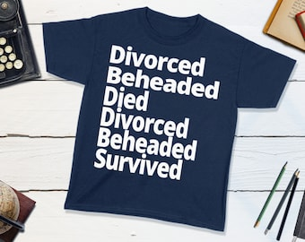 Divorced Beheaded Died Fates of Wives of Henry VIII History Kids Shirt Anne Boleyn Aragon Seymour Cleves Howard Parr Six the Musical
