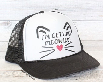 5ac72c971c1 I m Getting Meowied - Cat- Bachelorette Party Hat    Trucker Hat