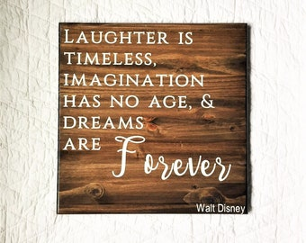 Laughter Is Timeless Imagination Has No Age Dreams Are Forever Walt Disney Quote Sign
