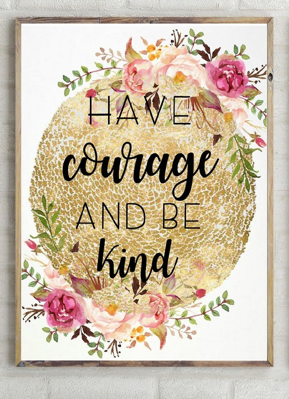 have courage and be kind quote, cinderella quote, disney quote, floral  quotes, watercolor floral quotes, watercolor quotes, floral printable