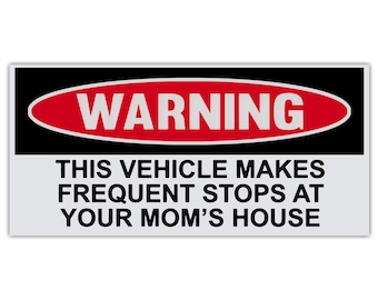 """Funny Warning Sticker - Vehicle Makes Frequent Stops At Your Mom's House - Premium Quality 6"""" x 3"""" - Bumper Stickers & Decals"""