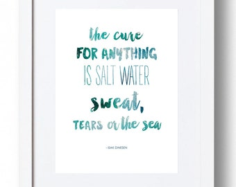 """Isak Dinesen Print - """"The cure for anything is salt water - sweat, tears or the sea."""" *INSTANT DOWNLOAD*"""