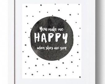 You Make Me HAPPY When Skies Are Grey - Digital Print *INSTANT DOWNLOAD*