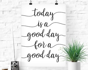 today is a good day for a good day, to have a good day, today good day sign, for a good day sign, positive quote, inspirational sign