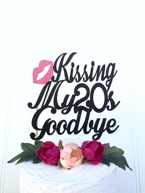 Glitter Kissing My 20s Goodbye Topper 30 Cake | Etsy