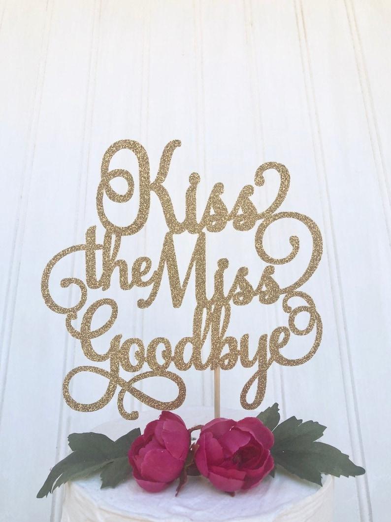 Kiss the Miss GoodBye Cake Topper Bridal Shower Cake image 0