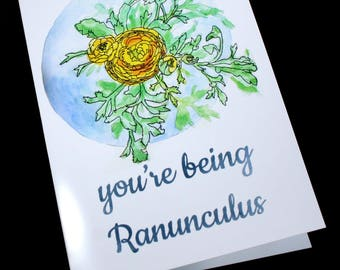 Silly Card, You're being Ranunculus - Funny Card, Different Card, Flower Card