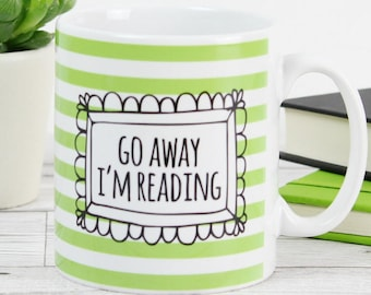 Go Away I'm Reading, Green Reader Mug, Book Lover Gift, Literary Gifts, Bookish Gifts, Bookworm Gift, Reader Gift, Literary Mug, Mug Gifts
