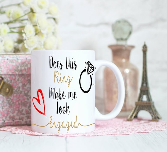 Does this ring make me look engaged Mug, Engagement gift Mug, Bride to be gift