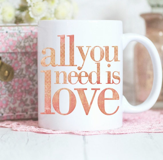 All you need is love, quote mug, love mug, mug gift, gifts for her, Birthday gift, Coffee Mug, Ceramic mug, Design Mug