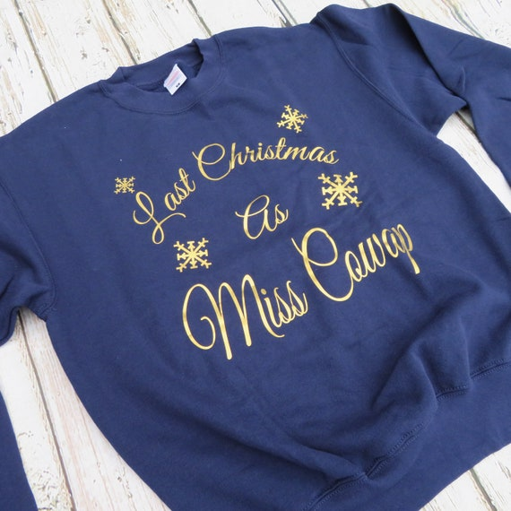 Last Christmas as Miss, personalised Sweatshirt, Christmas gift, Christmas jumper, Wife to be gift, Christmas sweatshirt