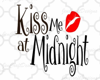 Kiss Me at Midnight New Year Svg Cuttable Design SVG, Eps, Dxf and Png Cut files for Cricut DS, Silhouette, Vinyl Cutters Instant download