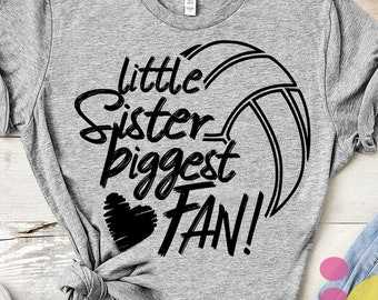 Volleyball SVG, Little Sister Biggest Fan, Basketball Fan shirt design, Basketball cut file, sis, sister shirt