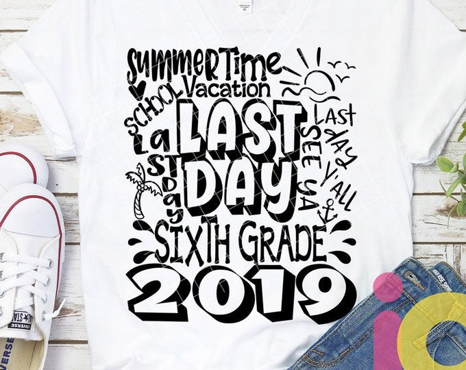 2019 6th Grade, Sixth Grade Last day svg Typography of School svg Summer Time Vacation SVG Sublimation Png Graduation EPS Student Dxf