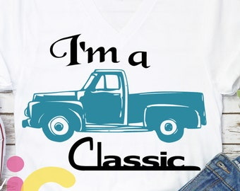 I'm a classic svg, Father's day old Vintage Classic truck Sublimation Cut File design Dad Svg Daddy SVG Eps Dxf Png Silhouette, Cricut