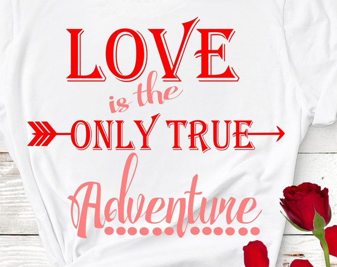 Valentine svg Love Is The Only True Adventure svg Wedding svg Arrow SVG Eps, Dxf, jpg, Png Valentine's Day Cut files Cricut DS, Silhouette
