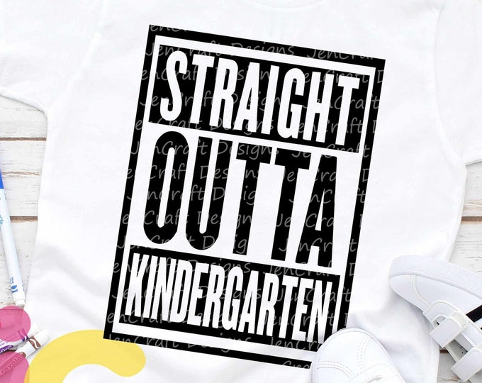 Straight Outta Kindergarten SVG, last day of school svg Cut Files For Cricut Design Space Silhouette Studio. Print then cut, Iron on