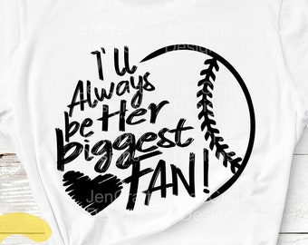 Baseball SVG, I'll always be Her Biggest Fan svg, Biggest Fan, Baseball Fan Mom Dad shirt design, Baseball cut file