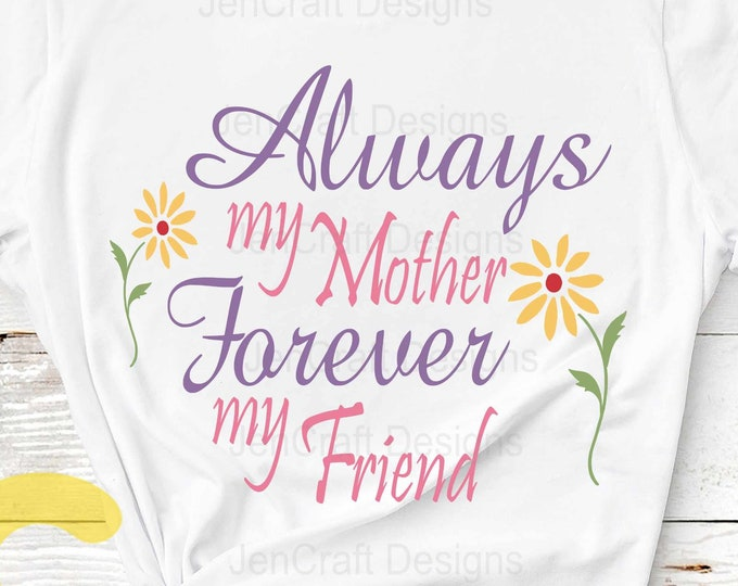 Mothers Day svg Always My Mother Forever My Friend svg Quote SVG Cut File Silhouette, Cricut SVG, Eps, Png, Dxf sublimation