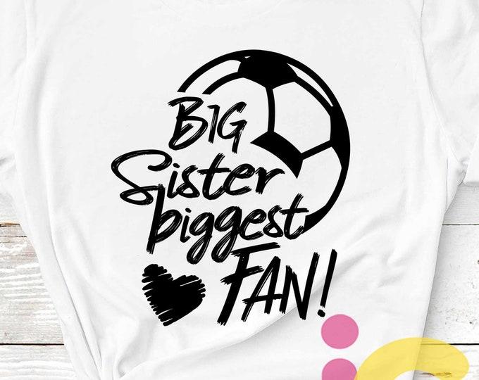 Big Sister Svg Soccer SVG Biggest Fan printable Sublimation shirt design soccer Sports Team Sibling cut file sis brother shirt