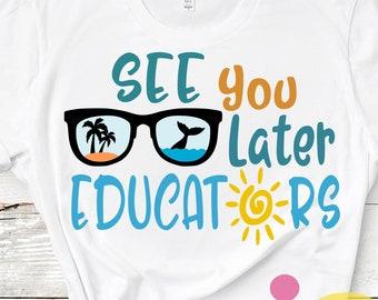 Last Day of School svg,See you later educators svg, End of school, Sublimation Png, Graduation svg, shirt design, Student Teacher Eps Dxf